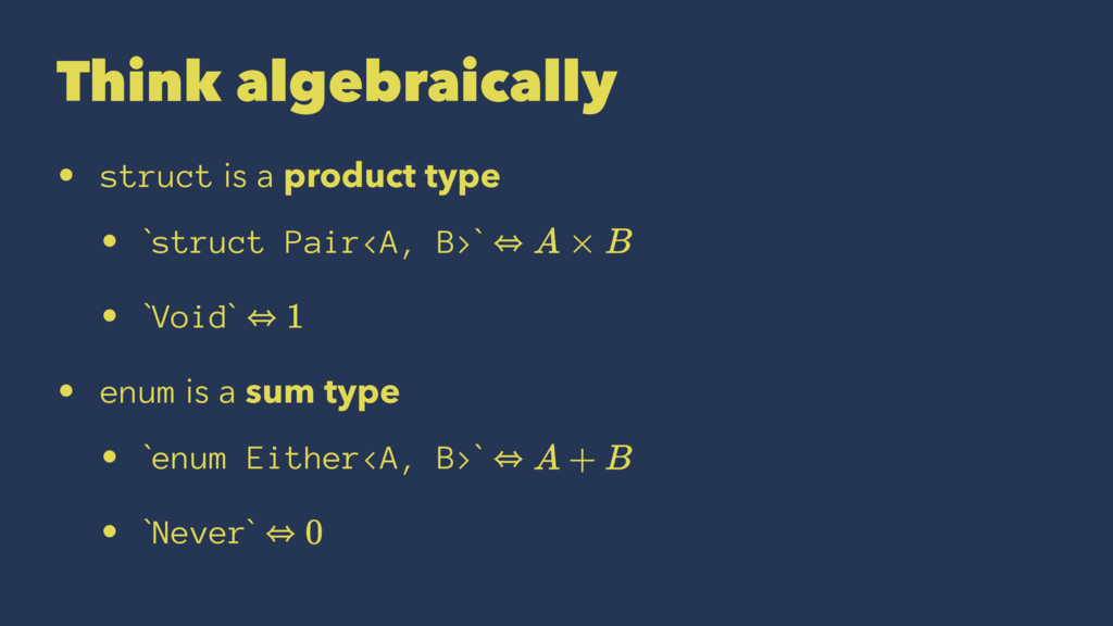 Think algebraically • struct is a product type ...