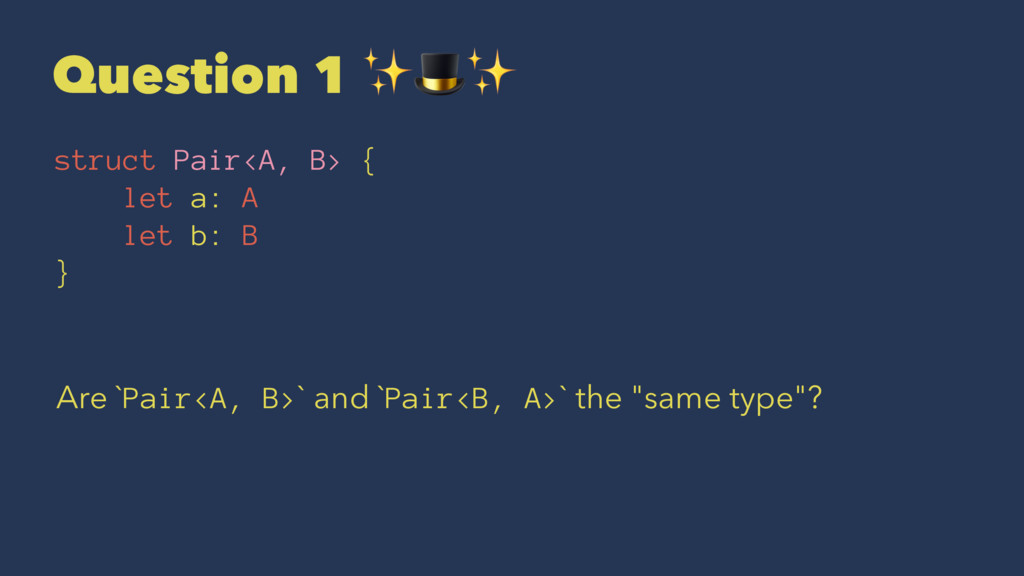 "Question 1 ✨""✨ struct Pair<A, B> { let a: A let..."