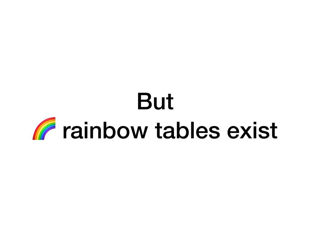 But  rainbow tables exist