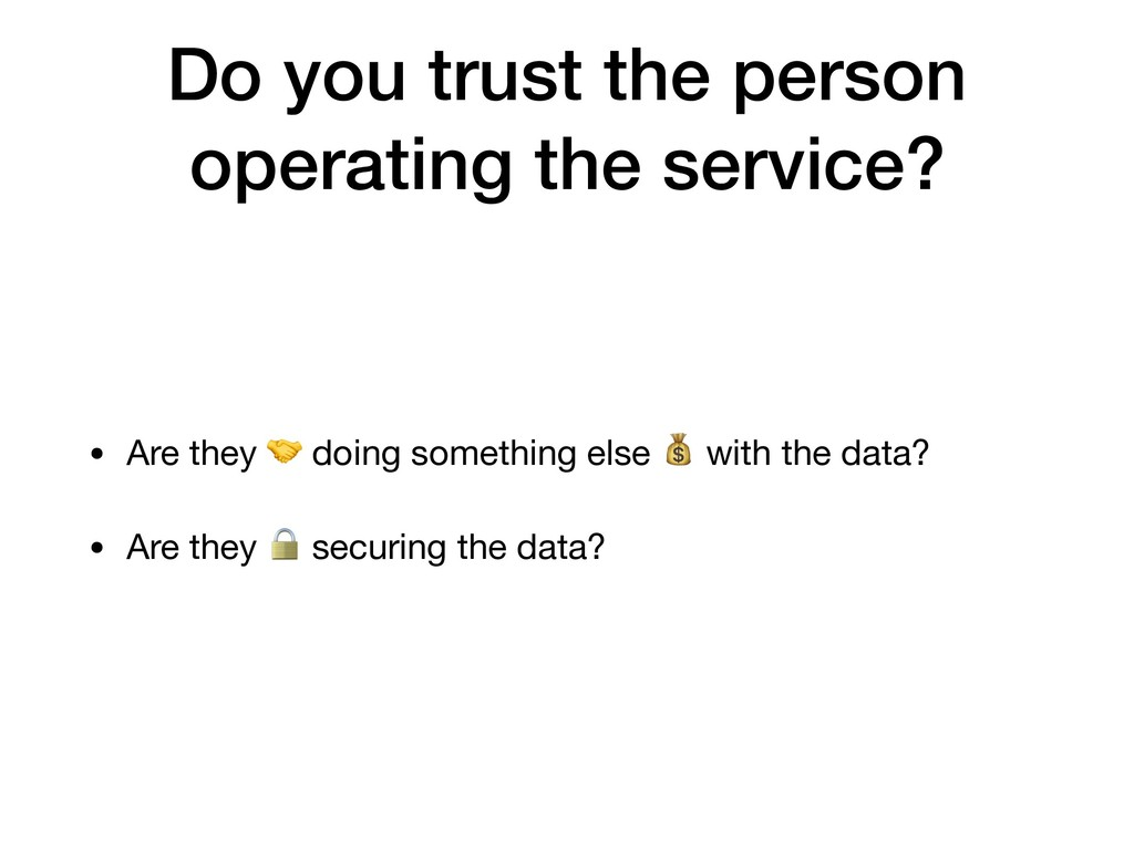 Do you trust the person operating the service? ...