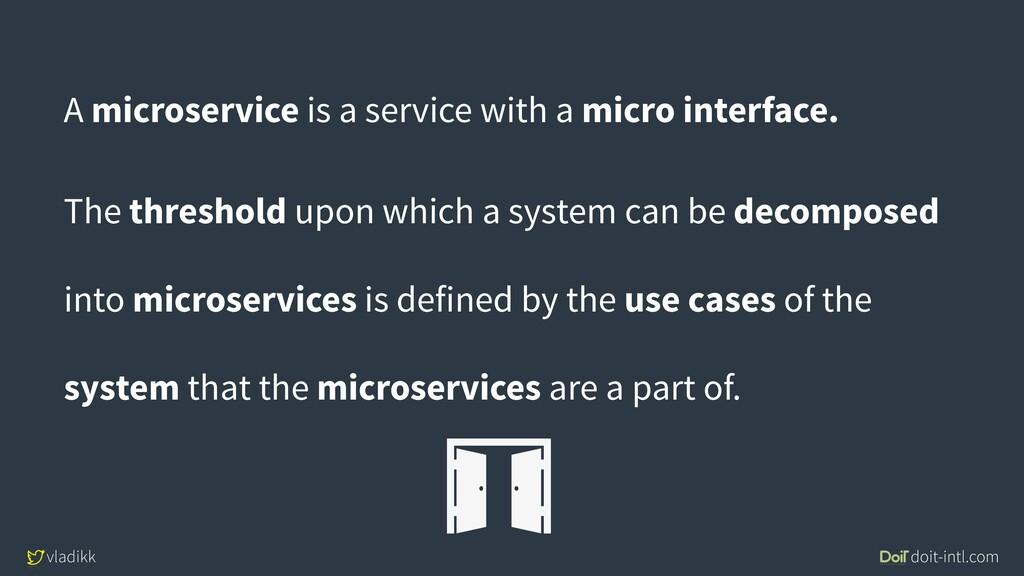 vladikk doit-intl.com A microservice is a servi...