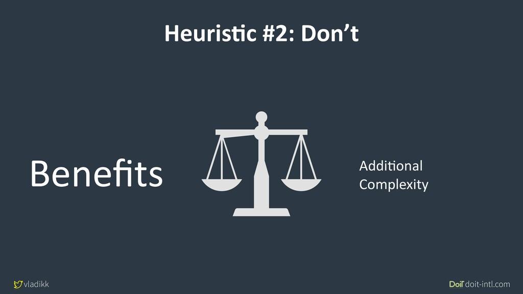 vladikk doit-intl.com HeurisCc #2: Don't Benefit...