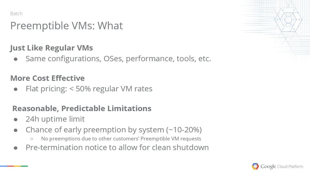 Just Like Regular VMs ● Same configurations, OS...