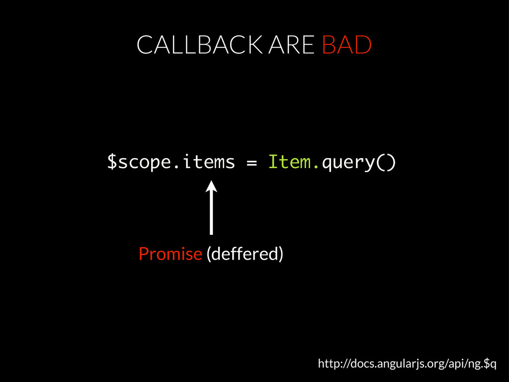 $scope.items = Item.query() CALLBACK ARE BAD Pr...