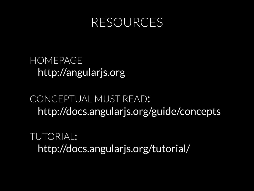RESOURCES HOMEPAGE http://angularjs.org CONCEPT...