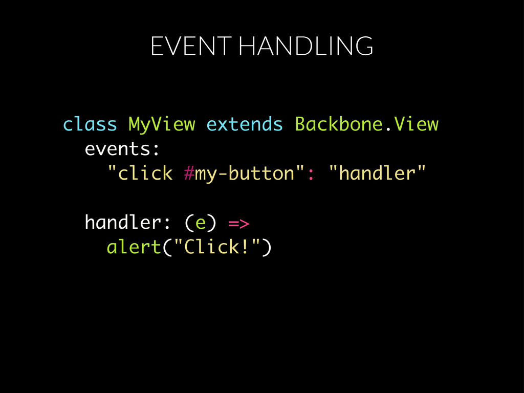 EVENT HANDLING class MyView extends Backbone.Vi...