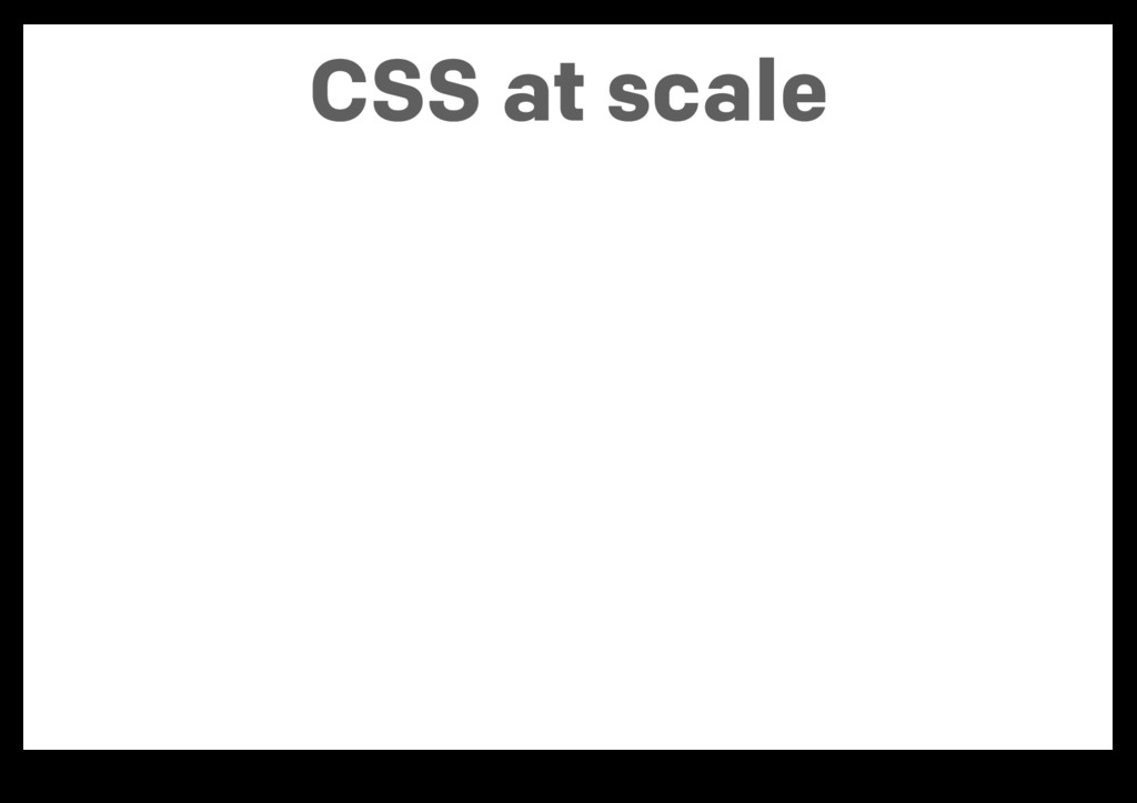 CSS at scale