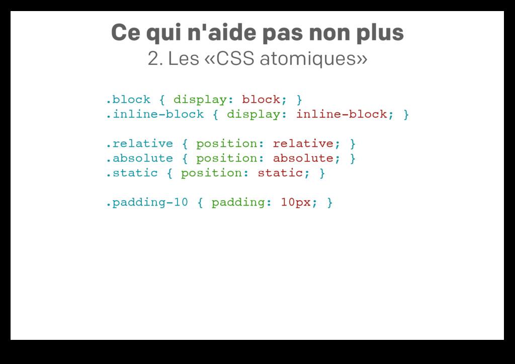 Ce qui n'aide pas non plus 2. Les «CSS atomique...