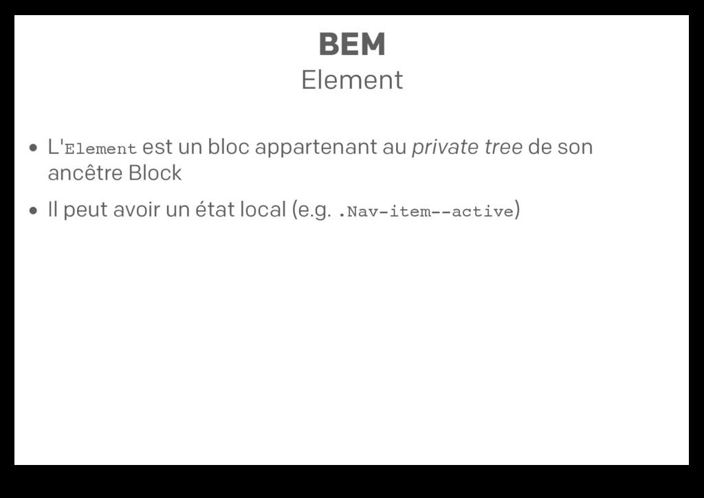 BEM Element L'Element est un bloc appartenant a...