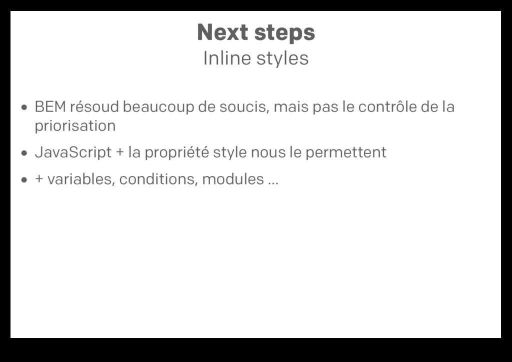 Next steps Inline styles BEM résoud beaucoup de...