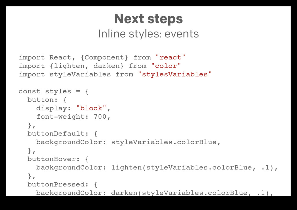 Next steps Inline styles: events import React, ...