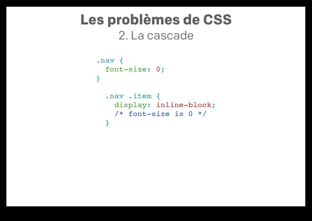 Les problèmes de CSS 2. La cascade .nav { font-...
