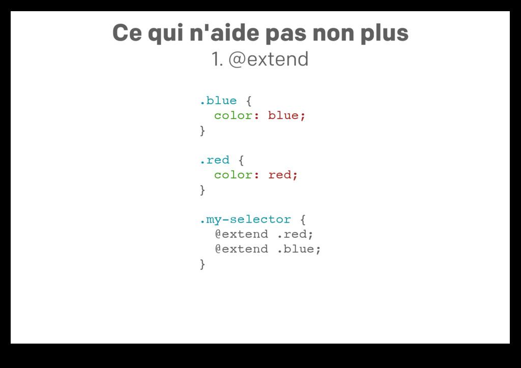 Ce qui n'aide pas non plus 1. @extend .blue { c...