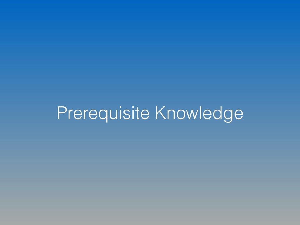 Prerequisite Knowledge