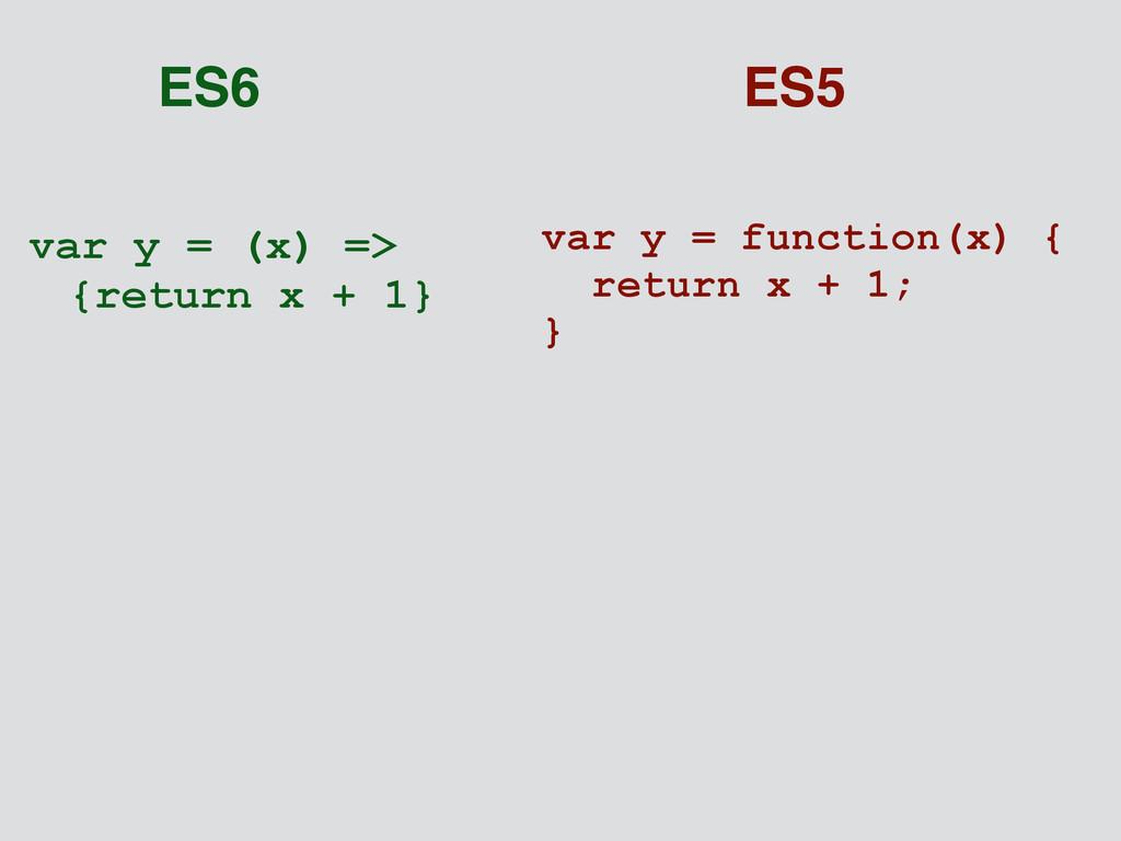 var y = (x) => {return x + 1} var y = function(...