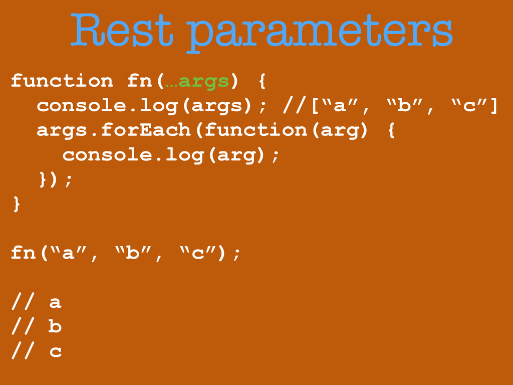 "function fn(…args) { console.log(args); //[""a"",..."
