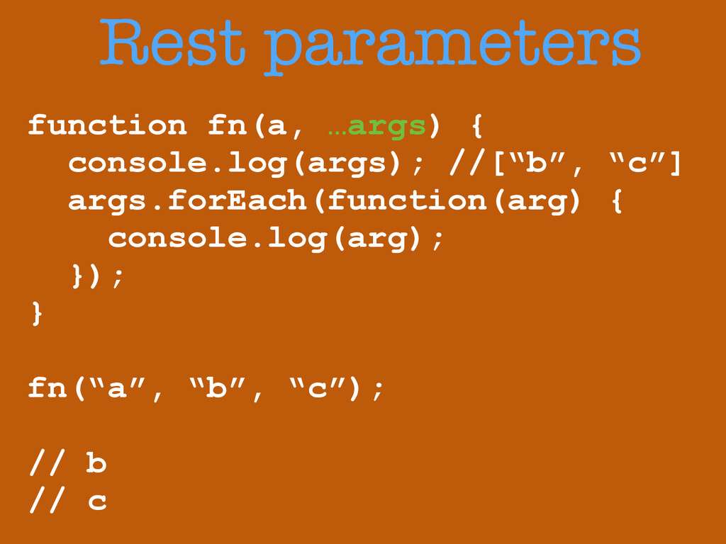 Rest parameters function fn(a, …args) { console...