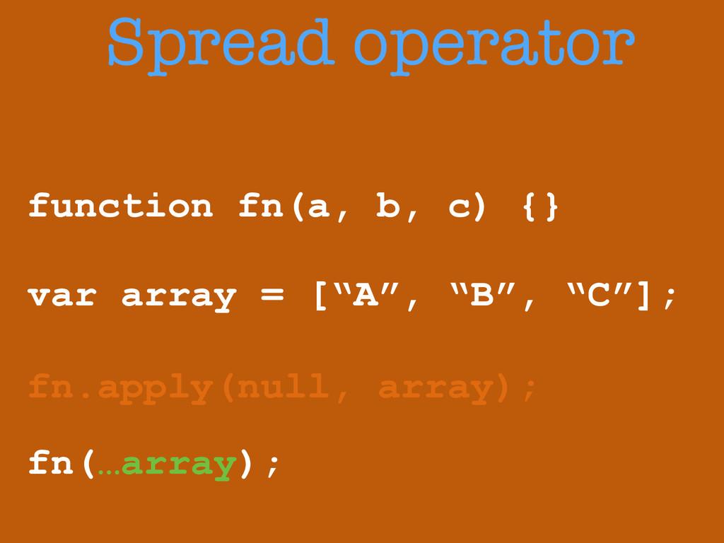 "function fn(a, b, c) {} ! var array = [""A"", ""B""..."