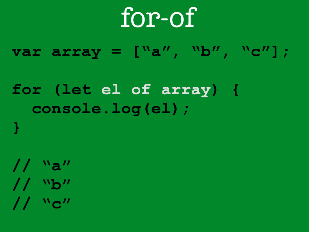 "for-of var array = [""a"", ""b"", ""c""]; ! for (let ..."