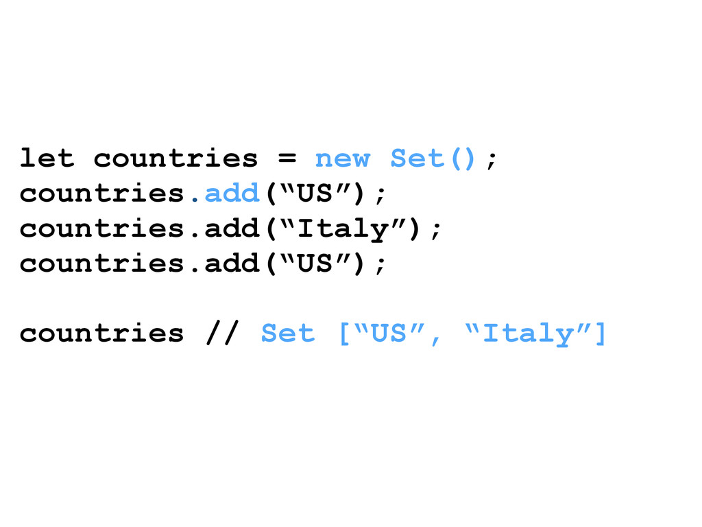 "let countries = new Set(); countries.add(""US"");..."