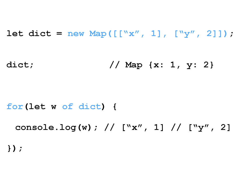 "let dict = new Map([[""x"", 1], [""y"", 2]]); ! ! d..."