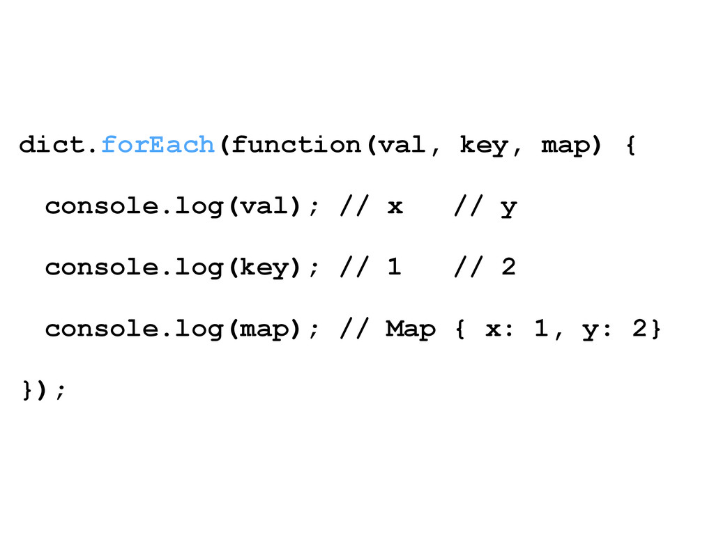 dict.forEach(function(val, key, map) { ! consol...