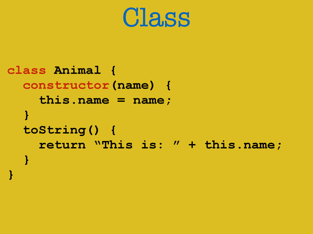 Class ! class Animal { constructor(name) { this...