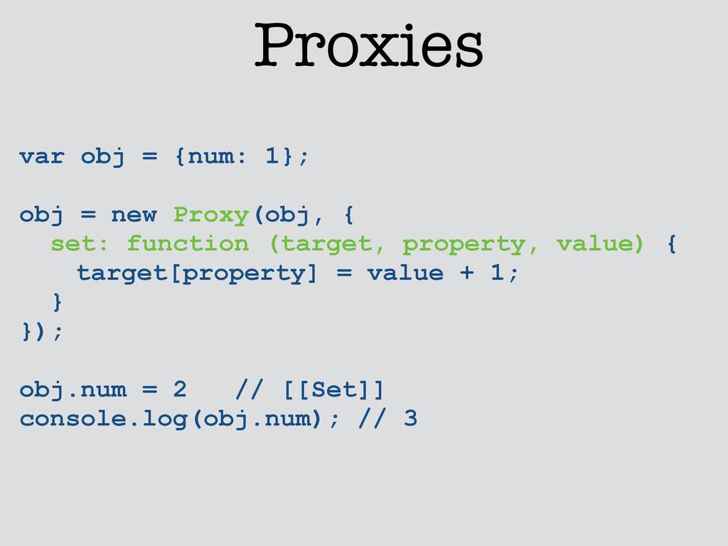 var obj = {num: 1}; ! obj = new Proxy(obj, { se...