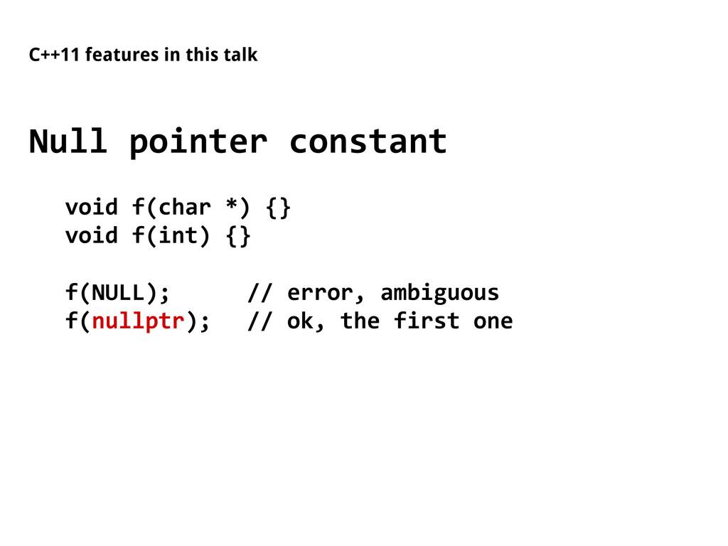 C++11 features in this talk Null pointer consta...