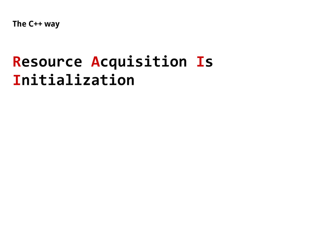The C++ way Resource Acquisition Is Initializat...