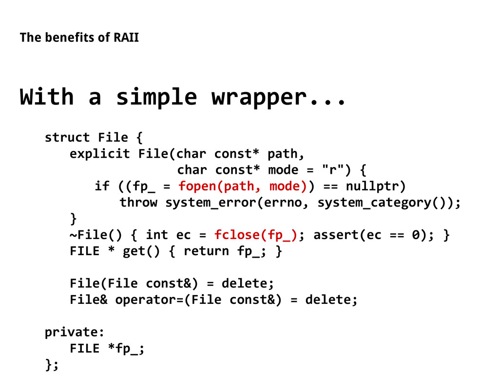 The benefits of RAII With a simple wrapper... s...