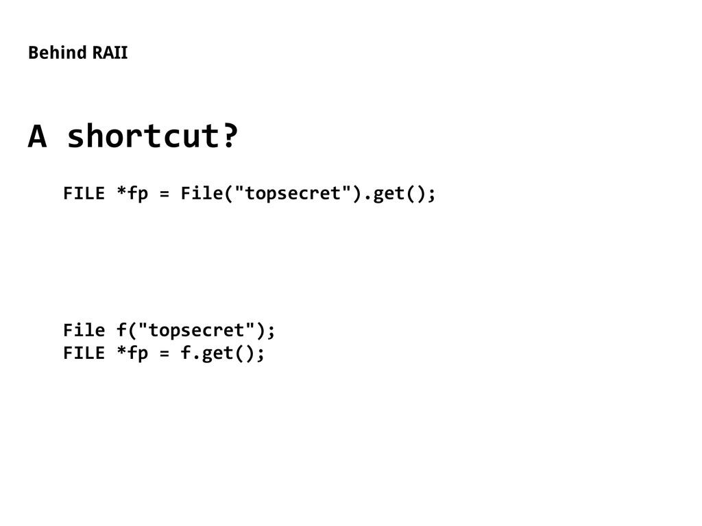"Behind RAII A shortcut? FILE *fp = File(""topsec..."