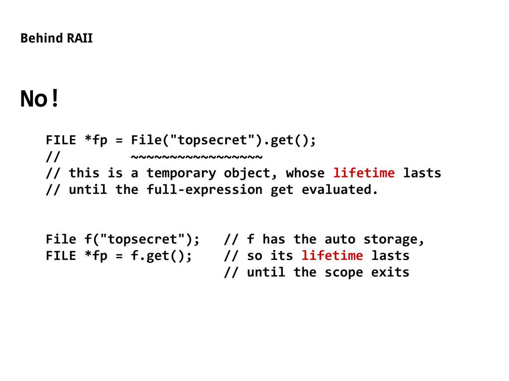 """Behind RAII No! FILE *fp = File(""""topsecret"""").ge..."""