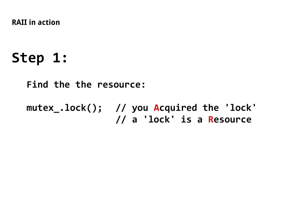 RAII in action Step 1: Find the the resource: m...