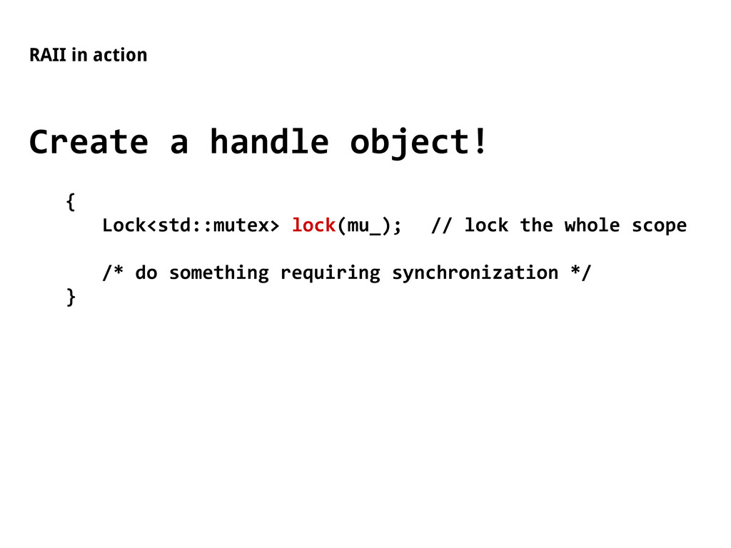 RAII in action Create a handle object! { Lock<s...