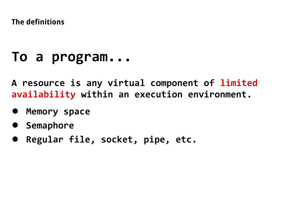 The definitions To a program... A resource is a...