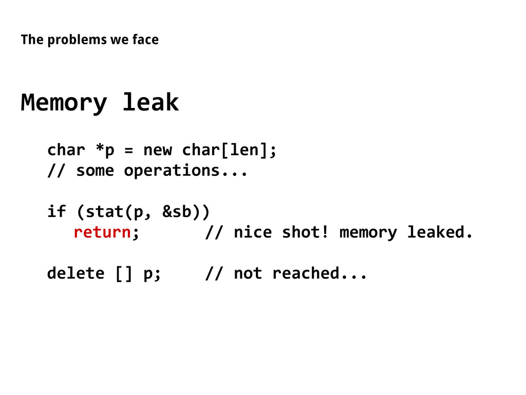 The problems we face Memory leak char *p = new ...