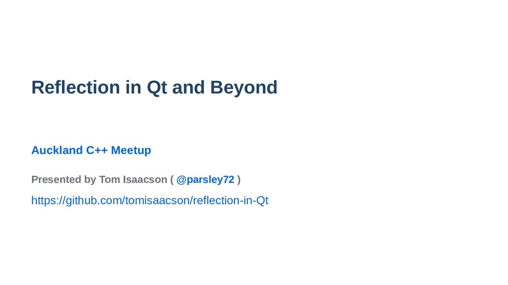 Reflection in Qt and Beyond Auckland C++ Meetup...
