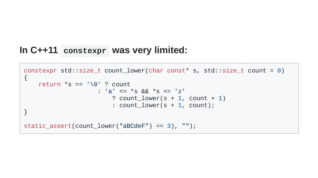 In C++11 constexpr was very limited: constexpr ...