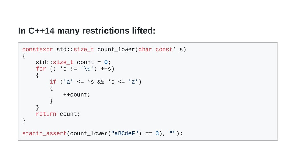 In C++14 many restrictions lifted: constexpr st...