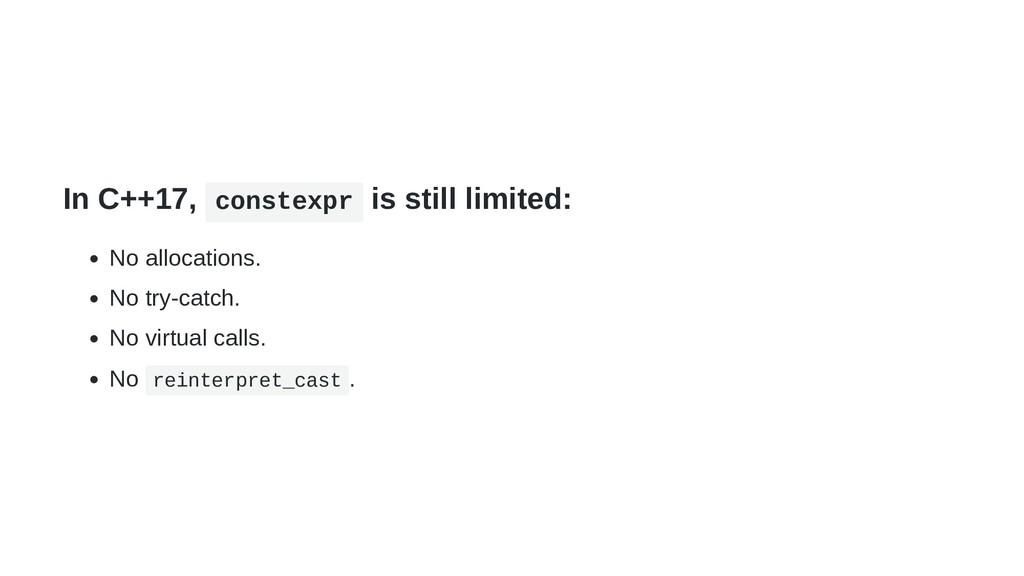 In C++17, constexpr is still limited: No alloca...