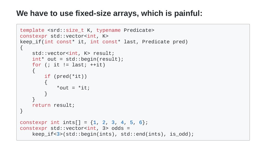 We have to use fixed-size arrays, which is pain...