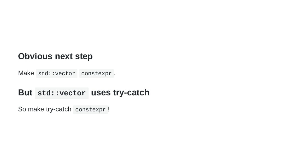Obvious next step Make std::vector constexpr . ...
