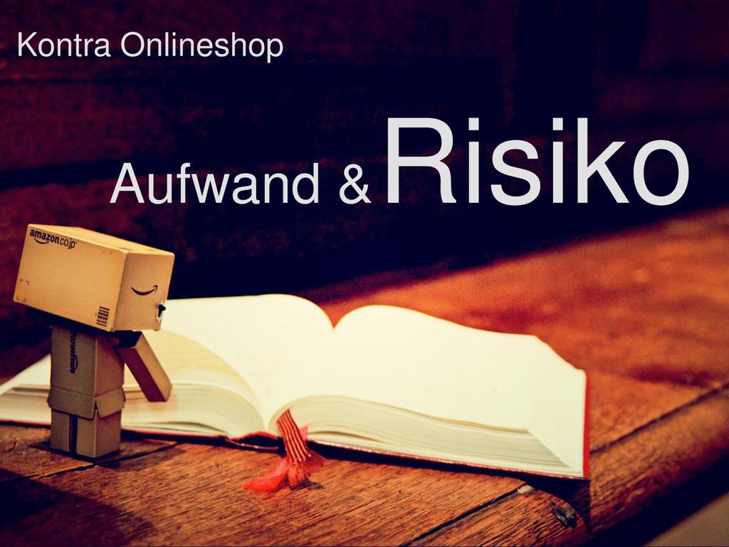 Kontra Onlineshop Aufwand & Risiko