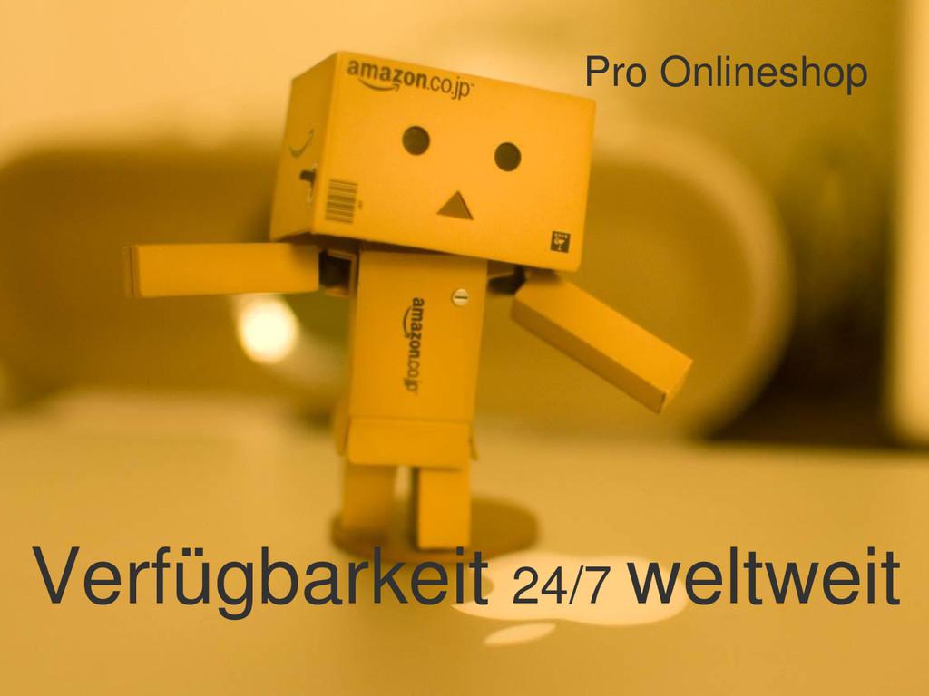 Pro Onlineshop Verfügbarkeit 24/7 weltweit