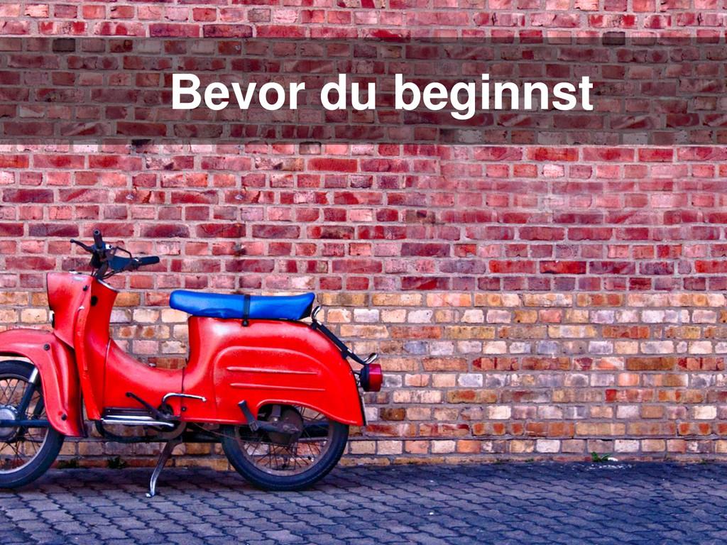Bevor du beginnst