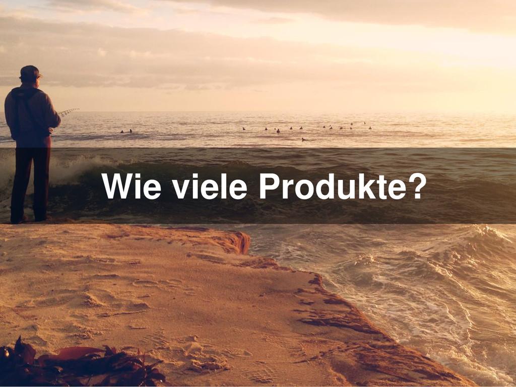 Wie viele Produkte?