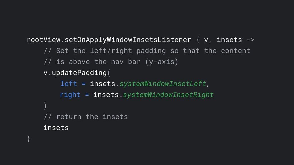 rootView.setOnApplyWindowInsetsListener { v, in...