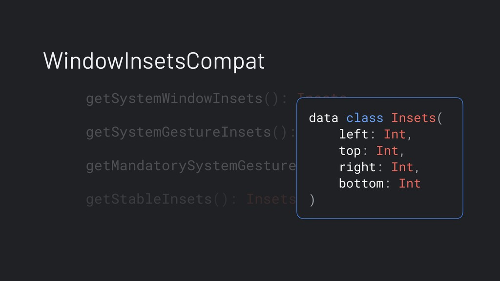 getSystemWindowInsets(): Insets getSystemGestur...