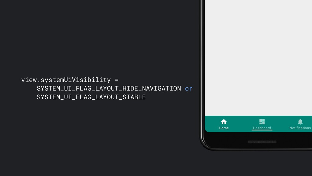 view.systemUiVisibility = SYSTEM_UI_FLAG_LAYOUT...